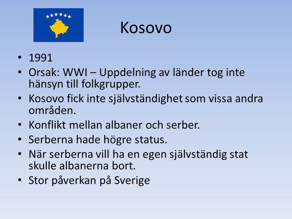 Kosovo 1991. Orsak: WWI – Uppdelning av länder tog inte hänsyn till folkgrupper. Kosovo fick inte självständighet som vissa andra områden.