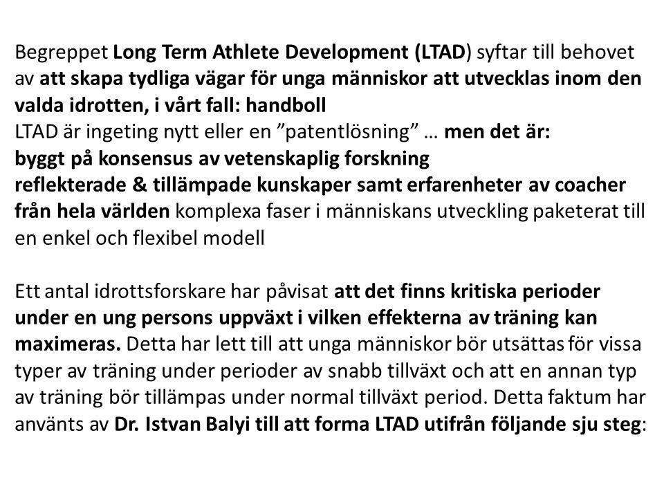 Begreppet Long Term Athlete Development (LTAD) syftar till behovet av att skapa tydliga vägar för unga människor att utvecklas inom den valda idrotten, i vårt fall: handboll