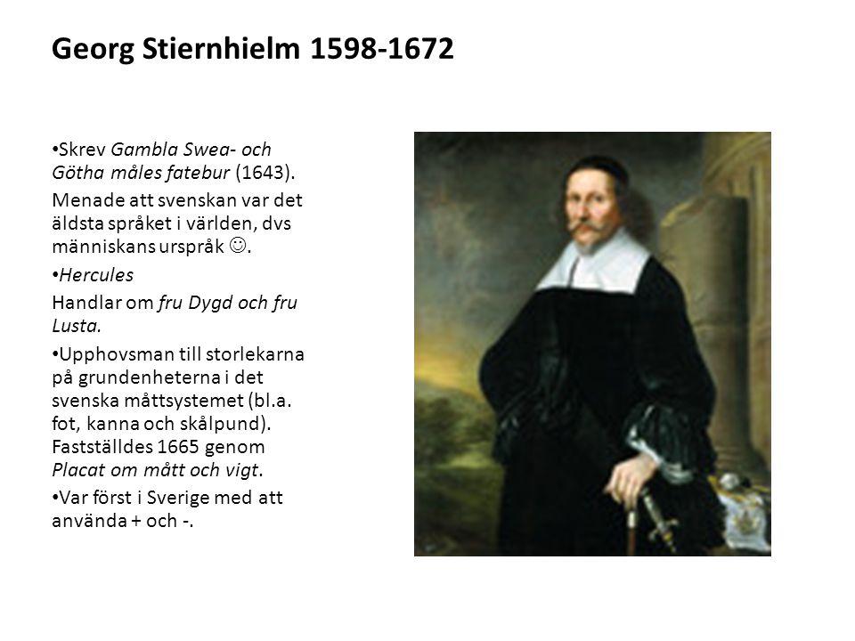 Georg Stiernhielm 1598-1672 Skrev Gambla Swea- och Götha måles fatebur (1643).