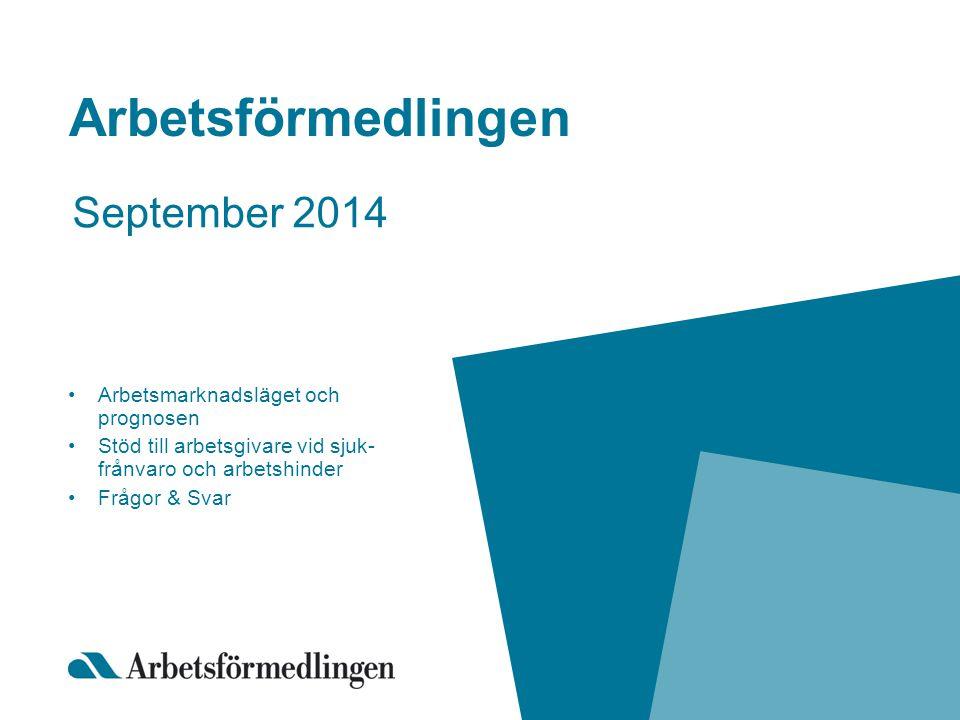 Arbetsförmedlingen September 2014 Arbetsmarknadsläget och prognosen