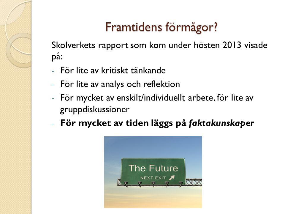 Framtidens förmågor Skolverkets rapport som kom under hösten 2013 visade på: För lite av kritiskt tänkande.