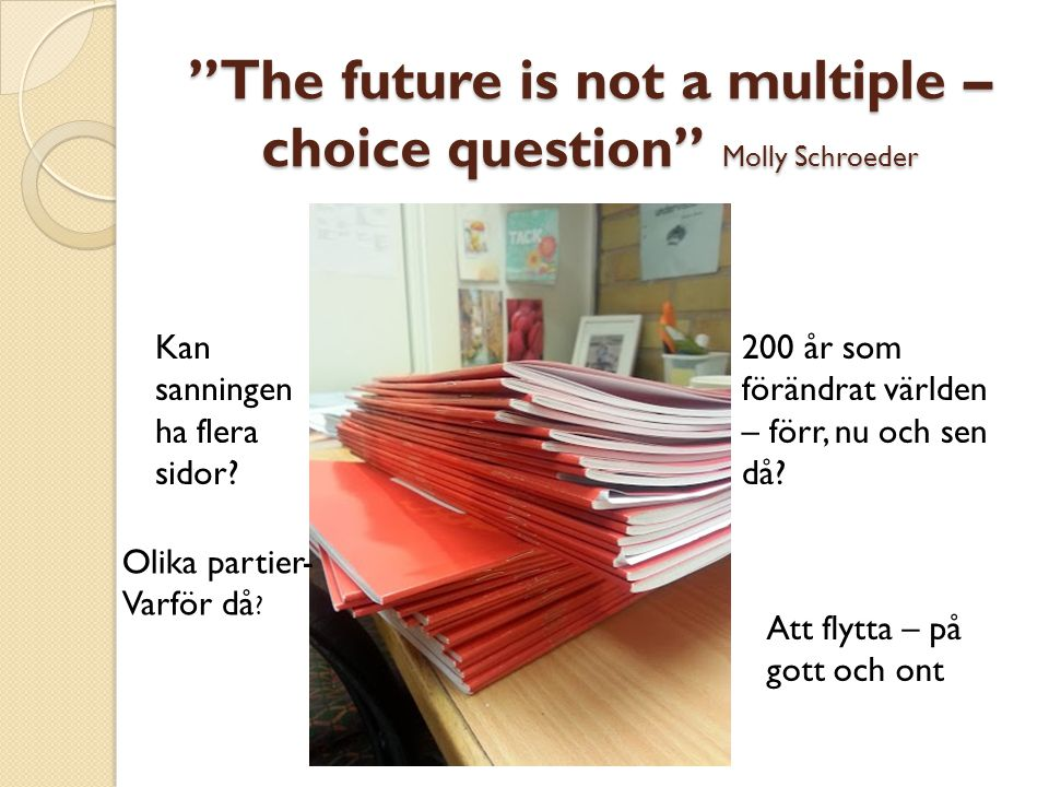 The future is not a multiple –choice question Molly Schroeder