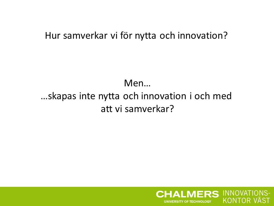 …skapas inte nytta och innovation i och med