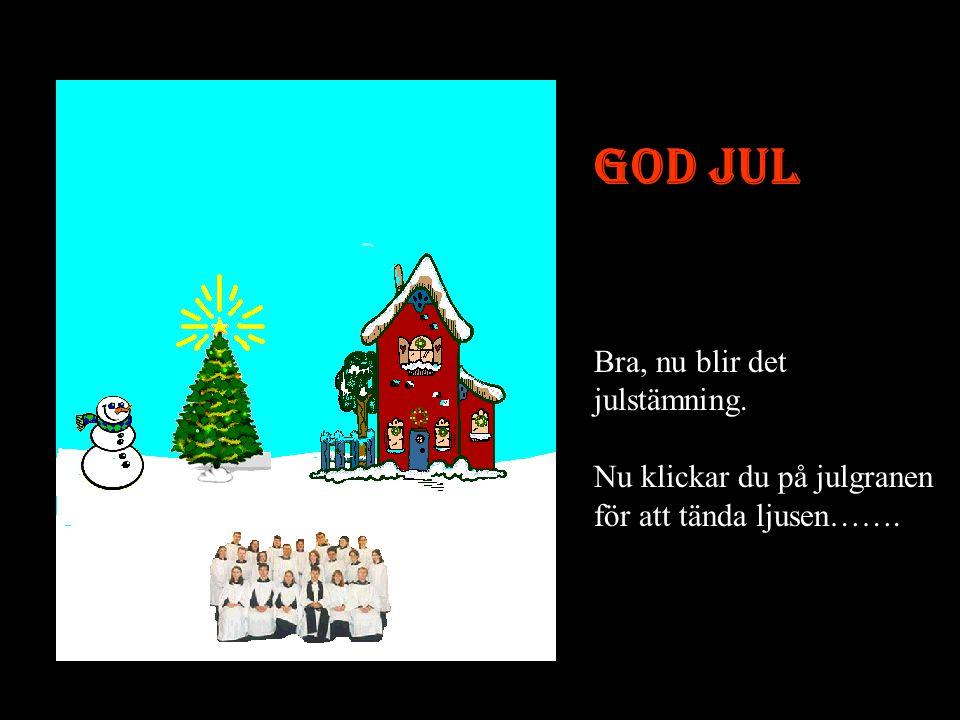 God Jul Bra, nu blir det julstämning. Nu klickar du på julgranen