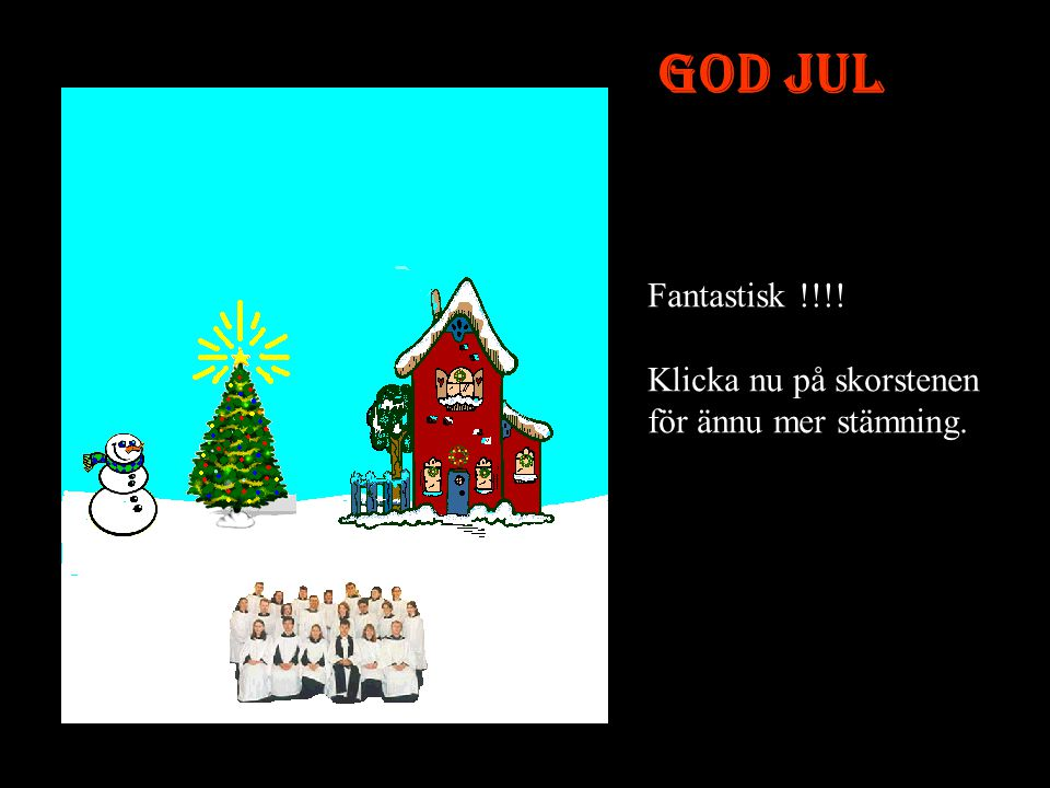 God Jul Fantastisk !!!! Klicka nu på skorstenen för ännu mer stämning.