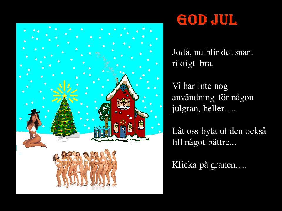 God Jul Jodå, nu blir det snart riktigt bra.