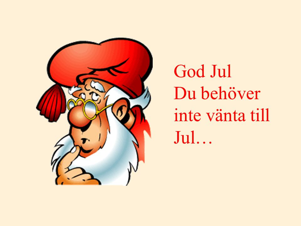 God Jul Du behöver inte vänta till Jul…