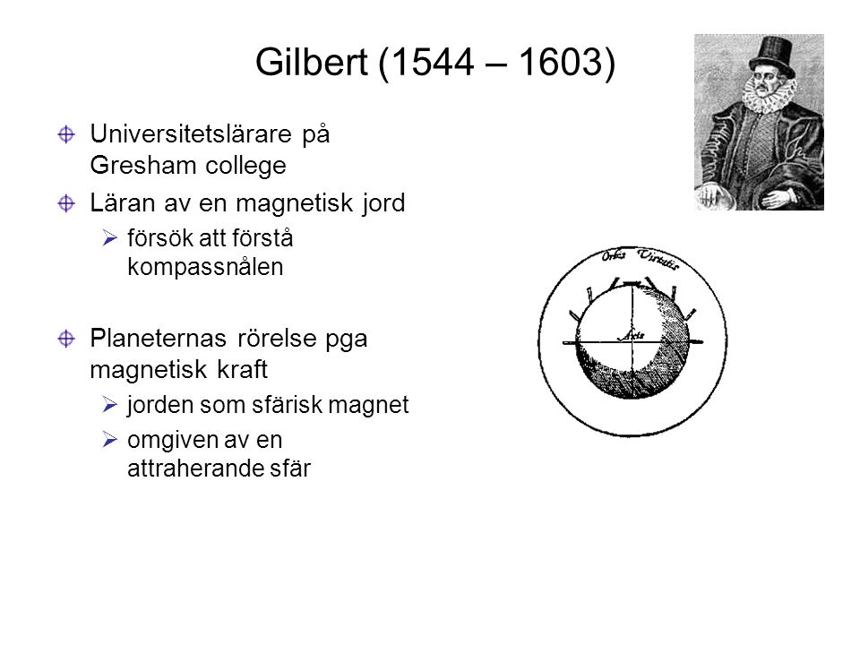 Gilbert (1544 – 1603) Universitetslärare på Gresham college