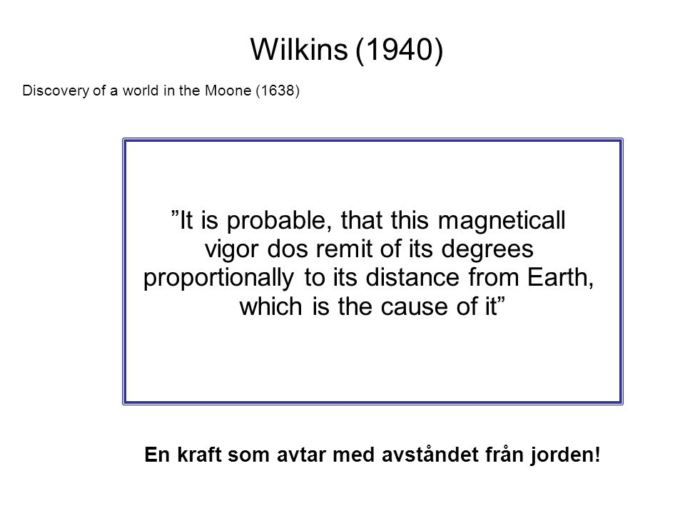Wilkins (1940) It is probable, that this magneticall