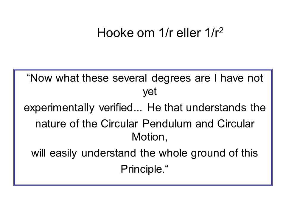 Hooke om 1/r eller 1/r2 Now what these several degrees are I have not yet. experimentally verified... He that understands the.
