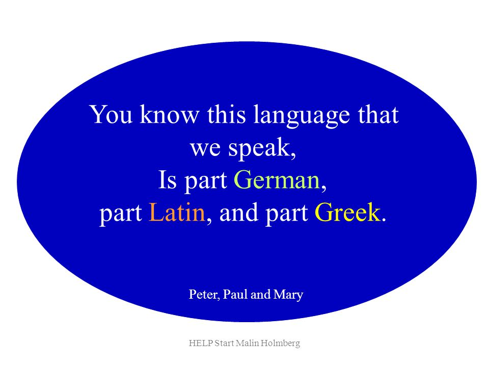 You know this language that we speak, Is part German,
