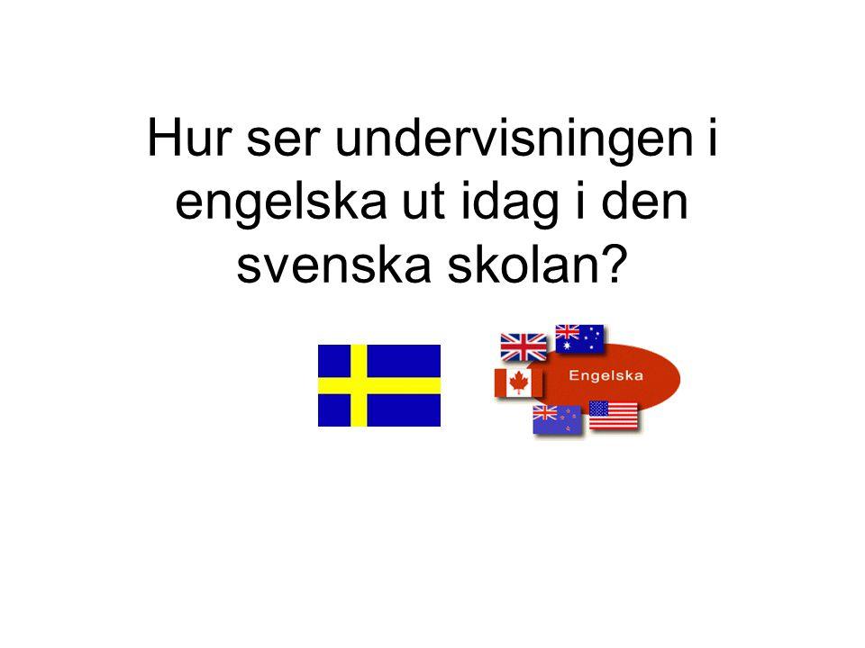 Hur ser undervisningen i engelska ut idag i den svenska skolan