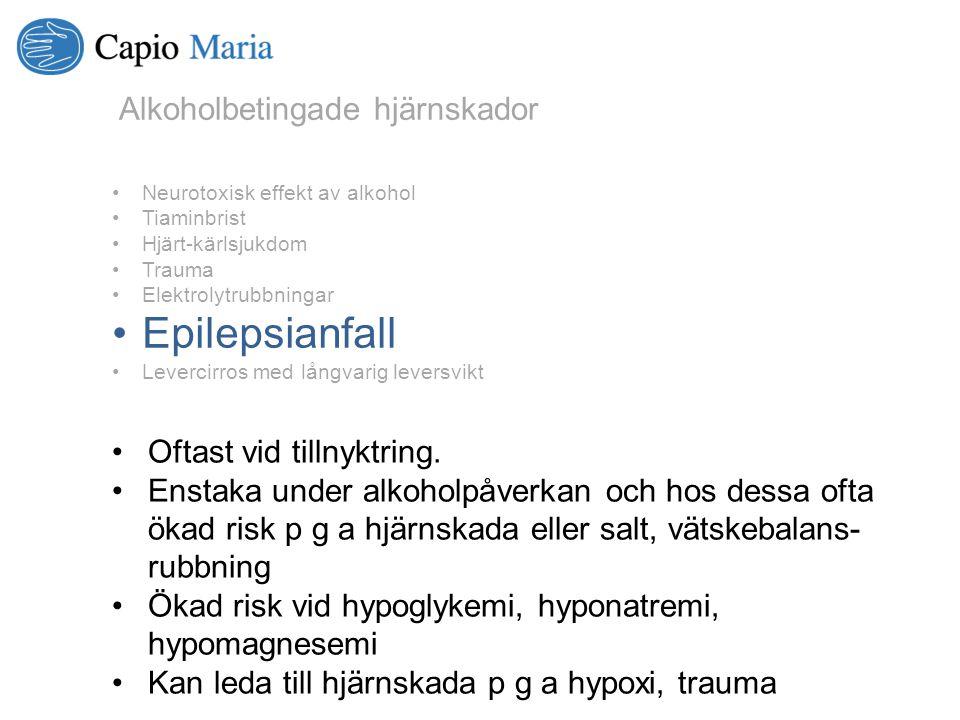 Epilepsianfall Alkoholbetingade hjärnskador Oftast vid tillnyktring.