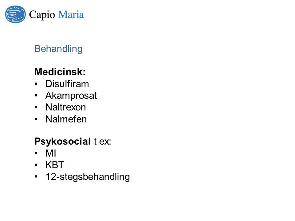 Behandling Medicinsk: Disulfiram. Akamprosat. Naltrexon. Nalmefen. Psykosocial t ex: MI. KBT.