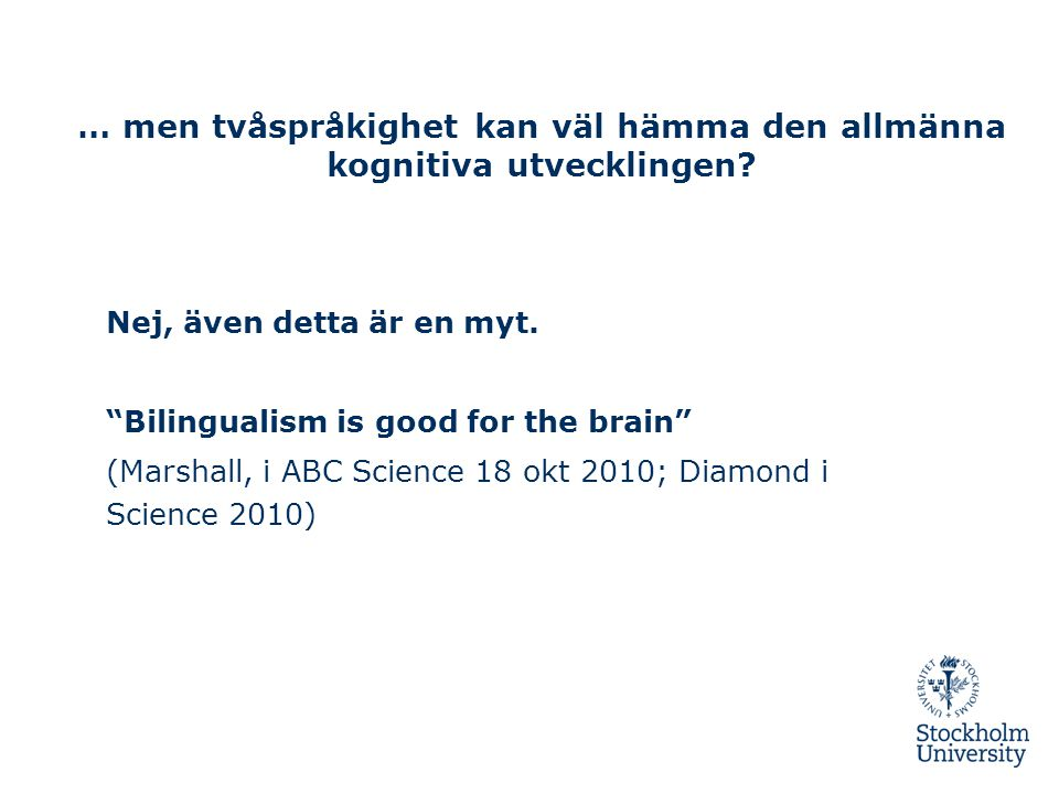 … men tvåspråkighet kan väl hämma den allmänna kognitiva utvecklingen