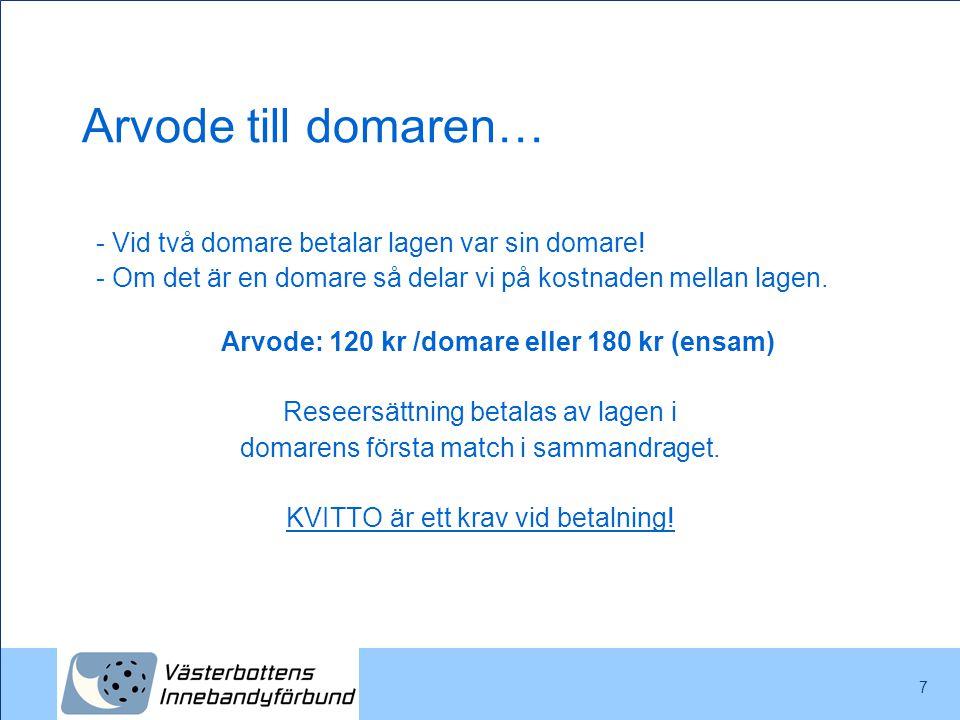 Arvode: 120 kr /domare eller 180 kr (ensam)