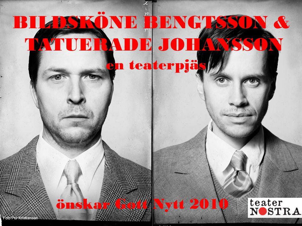 BILDSKÖNE BENGTSSON & TATUERADE JOHANSSON en teaterpjäs