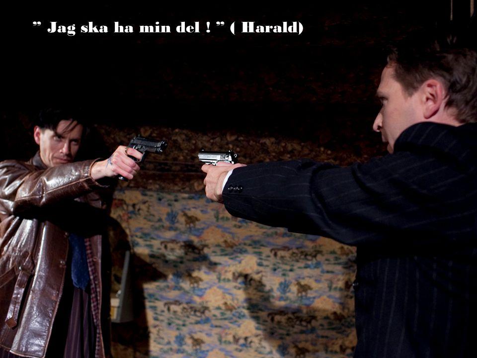 Jag ska ha min del ! ( Harald)