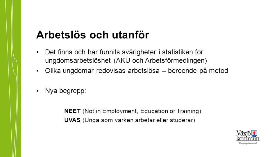 Arbetslös och utanför Det finns och har funnits svårigheter i statistiken för ungdomsarbetslöshet (AKU och Arbetsförmedlingen)