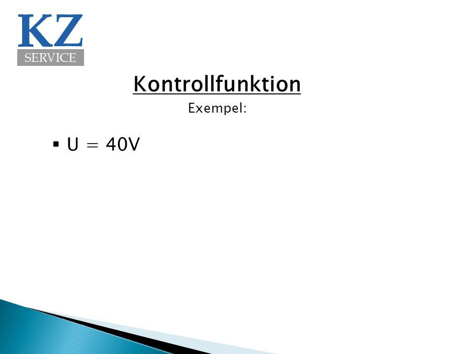 Kontrollfunktion Exempel: U = 40V
