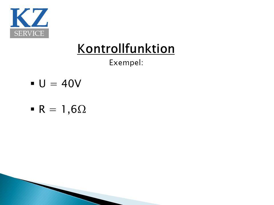 Kontrollfunktion Exempel: U = 40V R = 1,6Ω