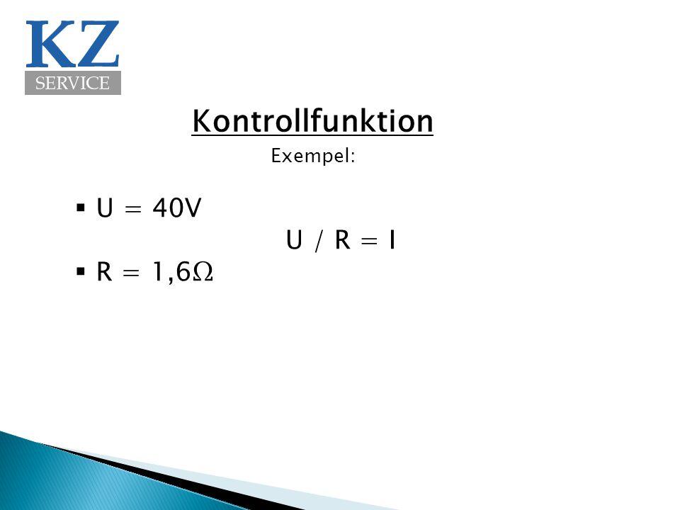 Kontrollfunktion Exempel: U = 40V R = 1,6Ω U / R = I