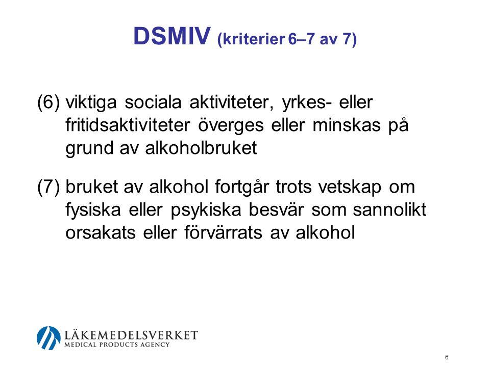 DSMIV (kriterier 6–7 av 7) (6) viktiga sociala aktiviteter, yrkes- eller fritidsaktiviteter överges eller minskas på grund av alkoholbruket.