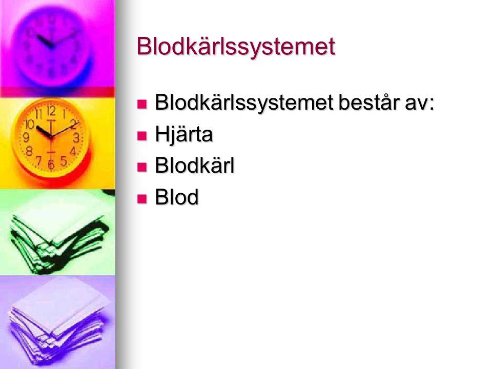 Blodkärlssystemet Blodkärlssystemet består av: Hjärta Blodkärl Blod
