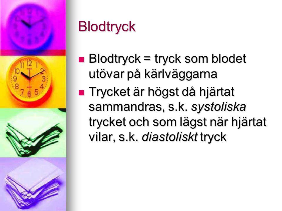 Blodtryck Blodtryck = tryck som blodet utövar på kärlväggarna
