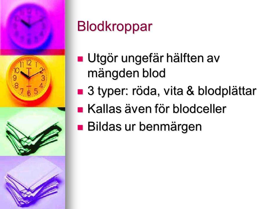 Blodkroppar Utgör ungefär hälften av mängden blod
