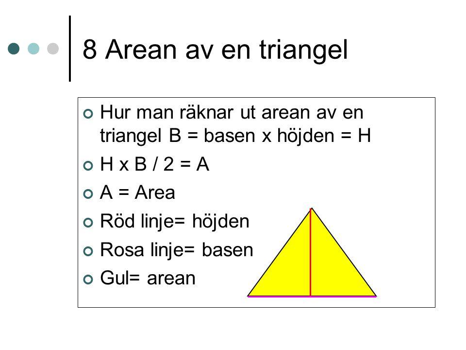 8 Arean av en triangel Hur man räknar ut arean av en triangel B = basen x höjden = H. H x B / 2 = A.