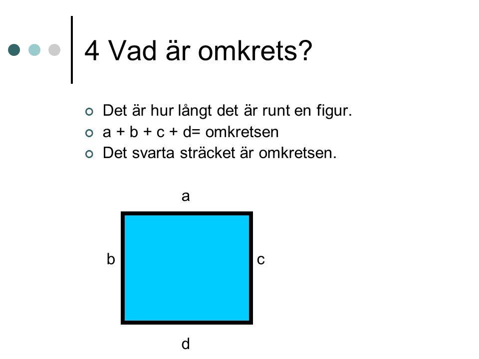 4 Vad är omkrets Det är hur långt det är runt en figur.