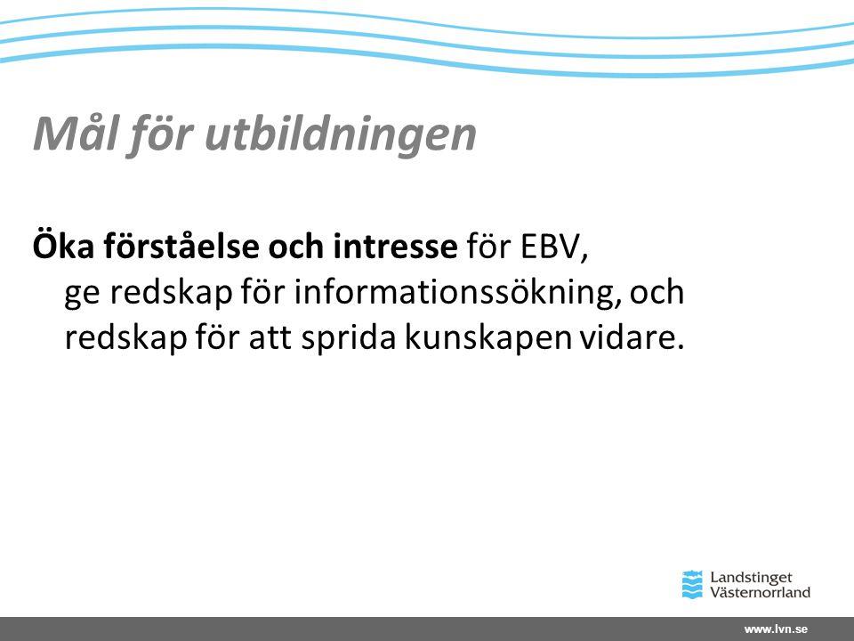 Mål för utbildningen Öka förståelse och intresse för EBV, ge redskap för informationssökning, och redskap för att sprida kunskapen vidare.