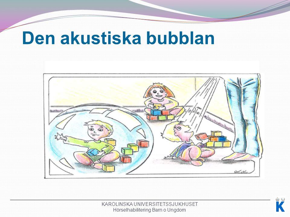 Den akustiska bubblan Den akustiska bubblan,. Används till små barn.