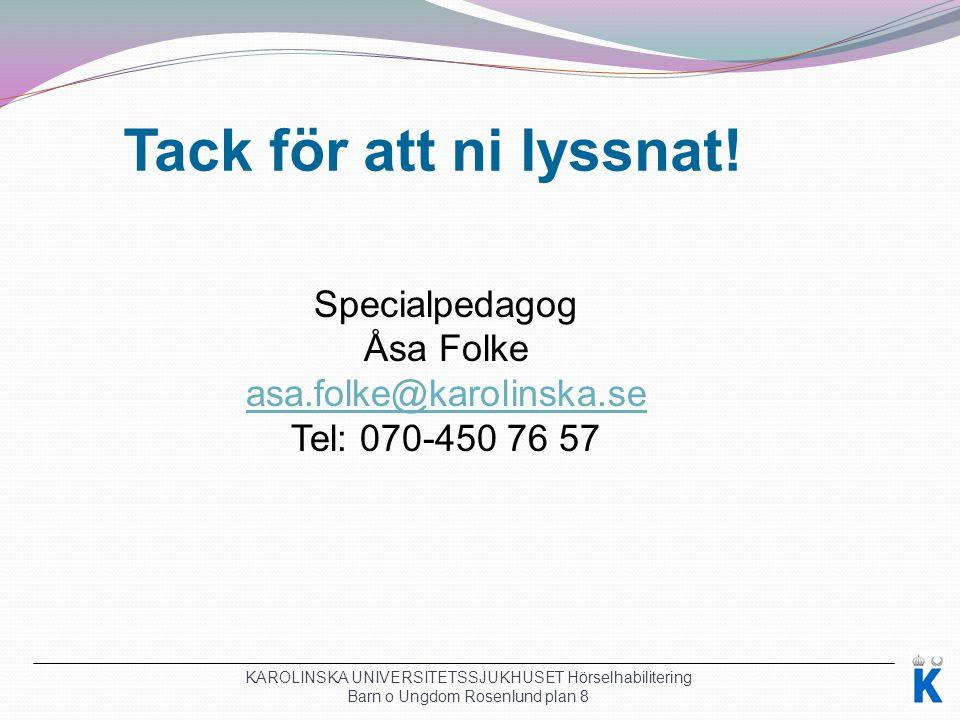 Tack för att ni lyssnat! Specialpedagog Åsa Folke