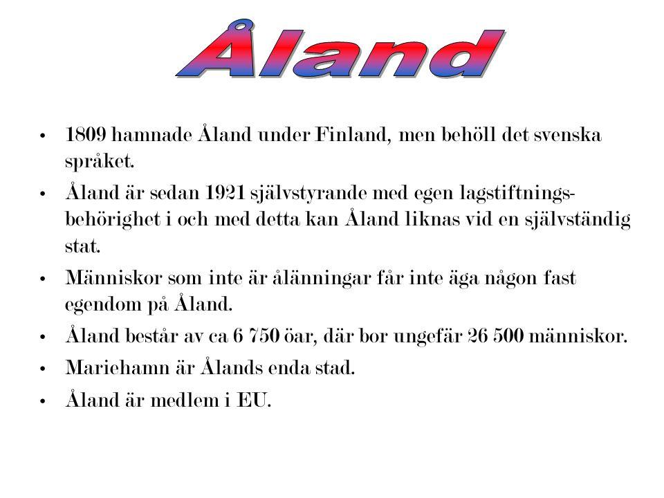 Åland 1809 hamnade Åland under Finland, men behöll det svenska språket.