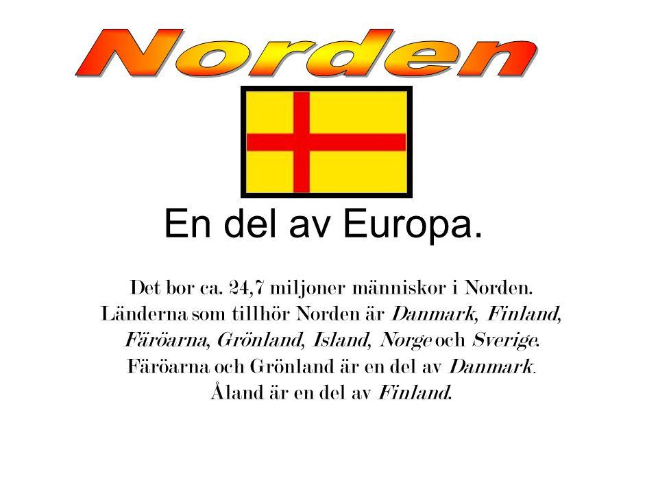 En del av Europa. Norden Det bor ca. 24,7 miljoner människor i Norden.