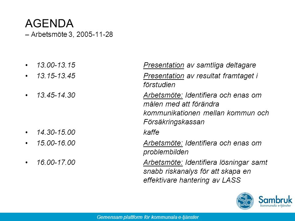 AGENDA – Arbetsmöte 3, 2005-11-28 13.00-13.15 Presentation av samtliga deltagare.