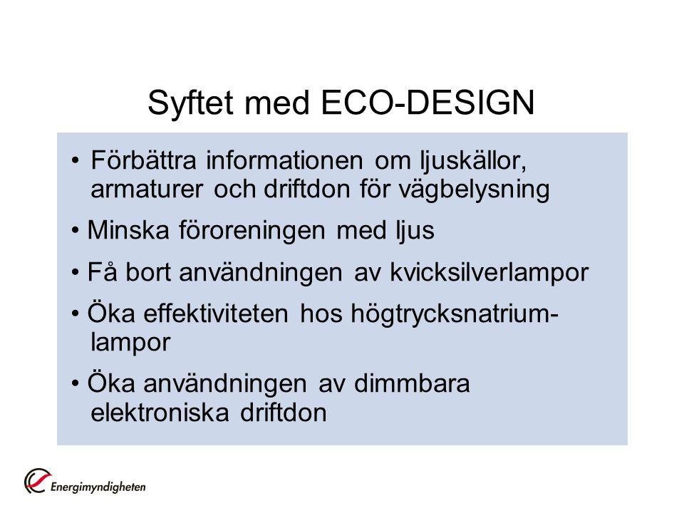 Syftet med ECO-DESIGN • Förbättra informationen om ljuskällor, armaturer och driftdon för vägbelysning.