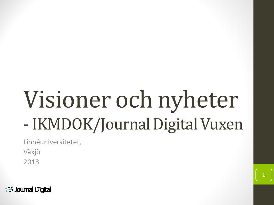Visioner och nyheter - IKMDOK/Journal Digital Vuxen