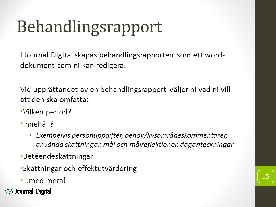 Behandlingsrapport I Journal Digital skapas behandlingsrapporten som ett word-dokument som ni kan redigera.
