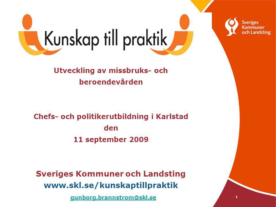 Utveckling av missbruks- och beroendevården Chefs- och politikerutbildning i Karlstad den 11 september 2009 Sveriges Kommuner och Landsting www.skl.se/kunskaptillpraktik gunborg.brannstrom@skl.se 070 – 484 32 54
