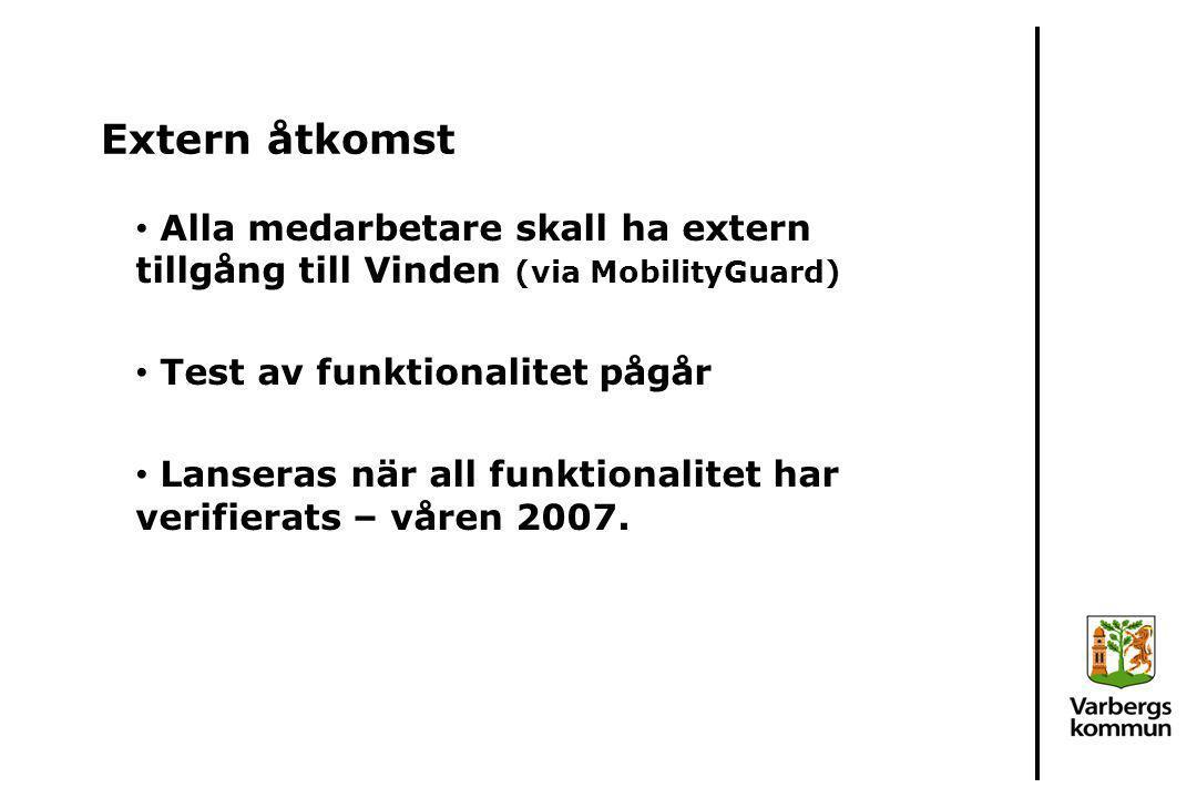 Extern åtkomst Alla medarbetare skall ha extern tillgång till Vinden (via MobilityGuard) Test av funktionalitet pågår.