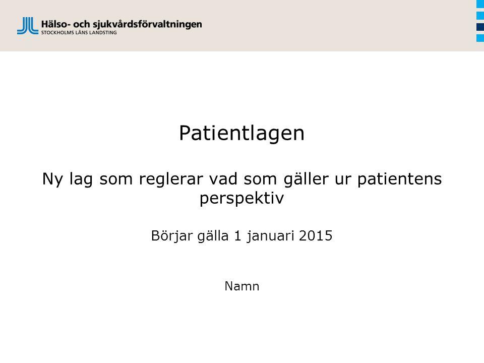 Patientlagen Ny lag som reglerar vad som gäller ur patientens perspektiv