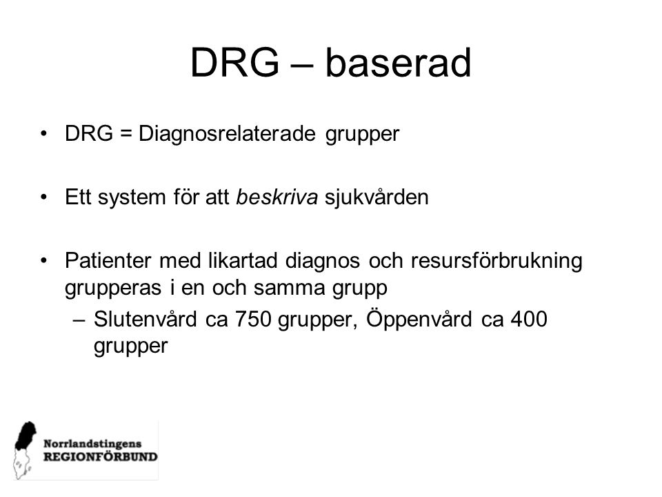 DRG – baserad DRG = Diagnosrelaterade grupper