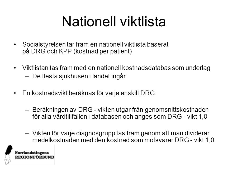 Nationell viktlista Socialstyrelsen tar fram en nationell viktlista baserat på DRG och KPP (kostnad per patient)