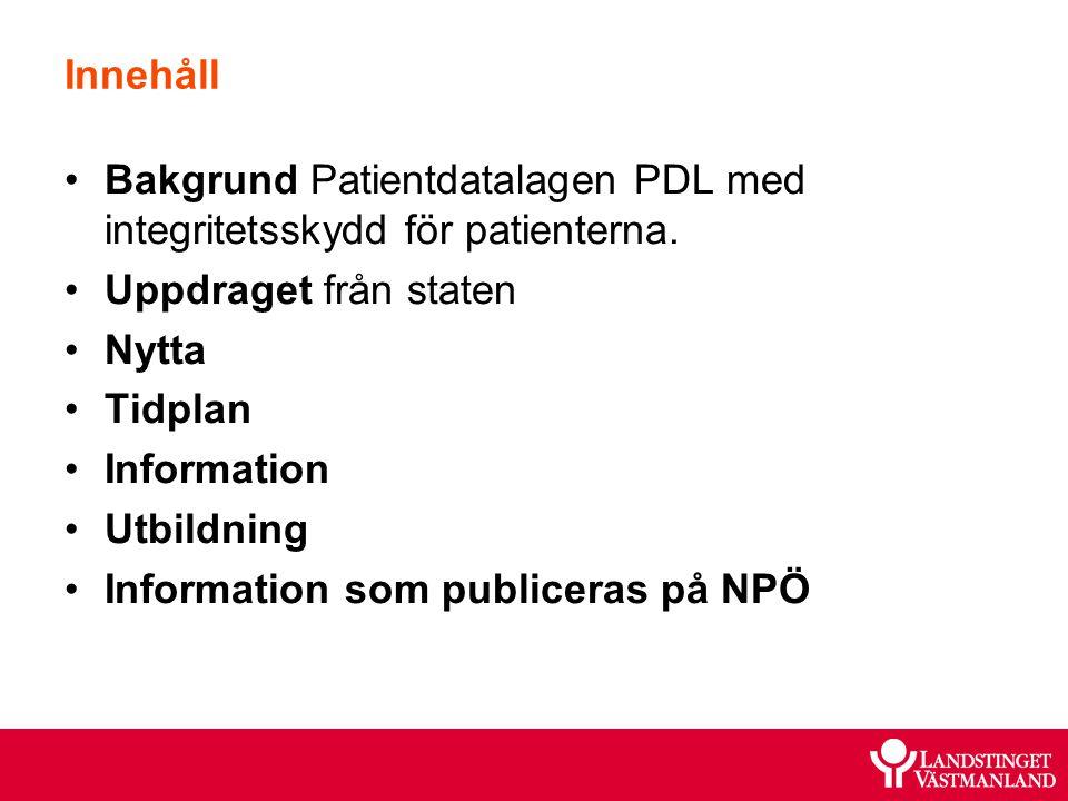 Innehåll Bakgrund Patientdatalagen PDL med integritetsskydd för patienterna. Uppdraget från staten.