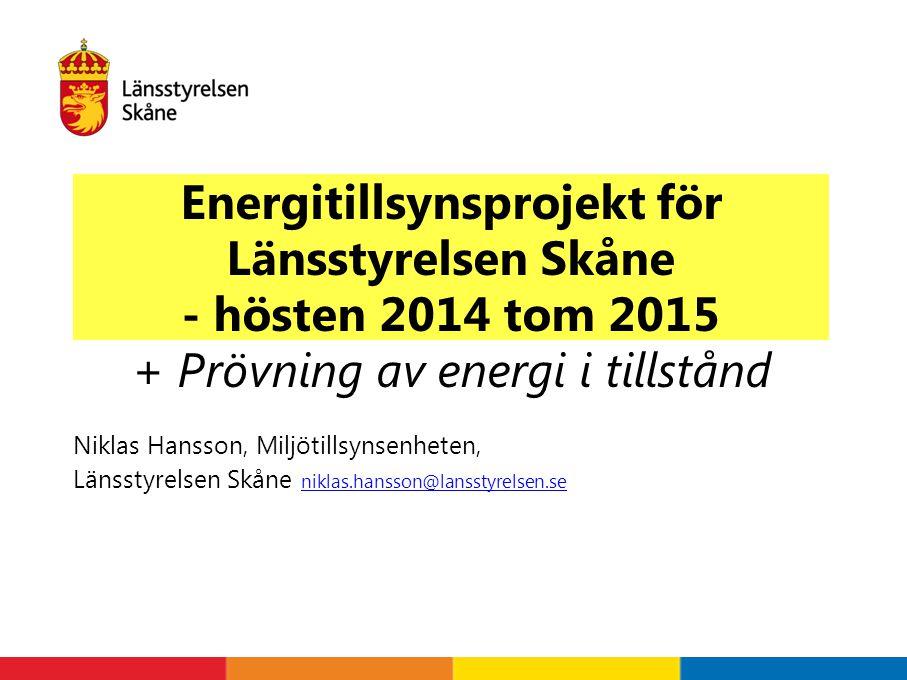 Energitillsynsprojekt för Länsstyrelsen Skåne - hösten 2014 tom 2015 + Prövning av energi i tillstånd