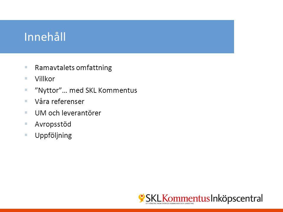 Innehåll Ramavtalets omfattning Villkor Nyttor … med SKL Kommentus