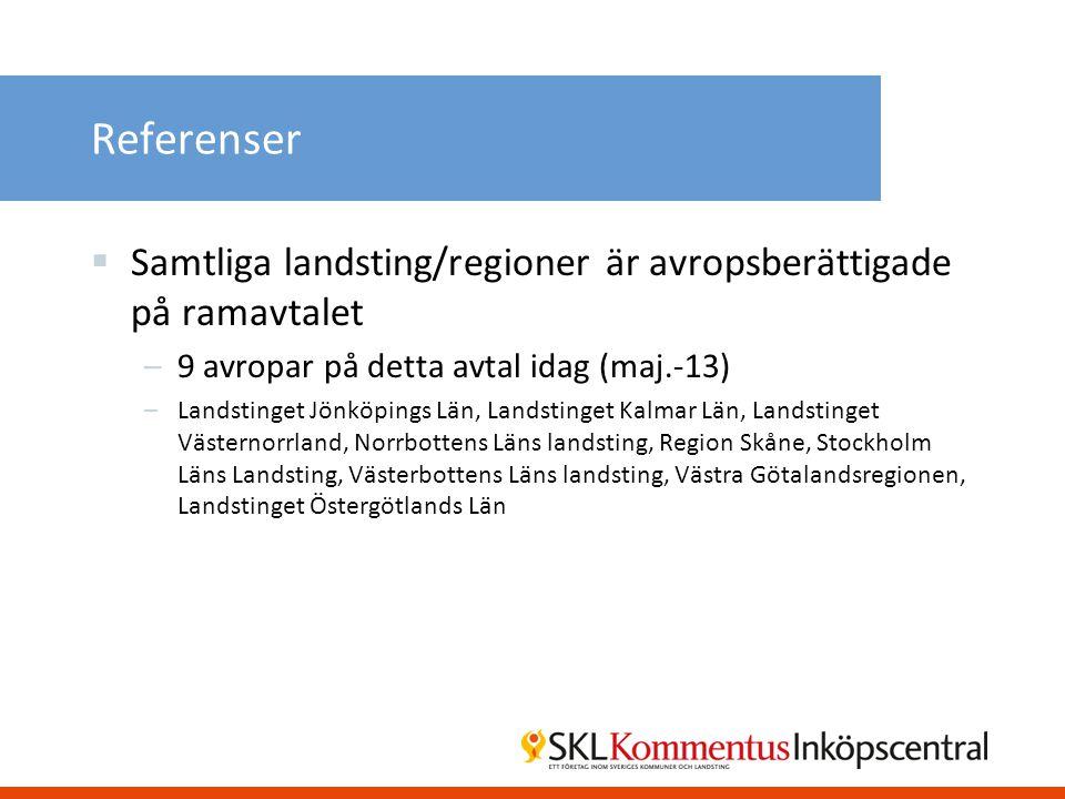 Referenser Samtliga landsting/regioner är avropsberättigade på ramavtalet. 9 avropar på detta avtal idag (maj.-13)